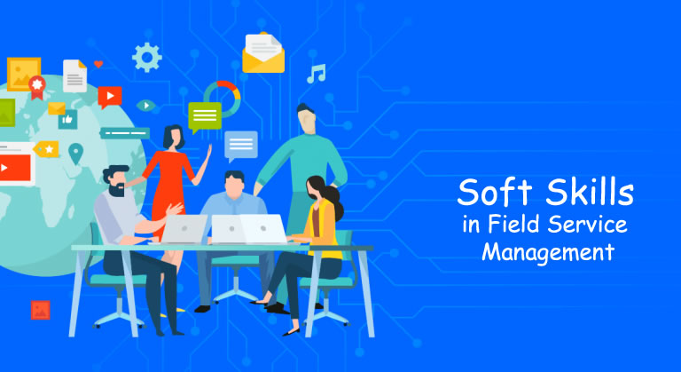 Soft Skills in Field Service Management is significant in a Digital World.